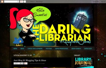 http://www.thedaringlibrarian.com/2011/07/just-blog-it-blogging-tips-ideas.html