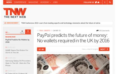 http://thenextweb.com/uk/2011/11/24/paypal-predicts-the-future-of-money-no-wallets-required-in-the-uk-by-2016/