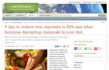 http://eartheasy.com/blog/2011/04/5-tips-to-reduce-your-exposure-to-bpa-and-other-hormone-disrupting-chemicals-in-your-diet/