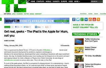 http://eu.techcrunch.com/2010/01/29/get-real-geeks-the-ipad-is-the-apple-for-mum-not-you/?utm_source=feedburner&utm_medium=feed&utm_campaign=Feed%3A+Techcrunch+%28TechCrunch%29&utm_content=Netvibes
