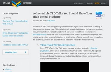 http://www.onlinecollegecourses.com/2011/11/28/20-incredible-ted-talks-you-should-show-your-high-school-students/