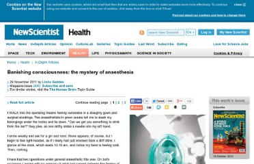 http://www.newscientist.com/article/mg21228402.300-banishing-consciousness-the-mystery-of-anaesthesia.html
