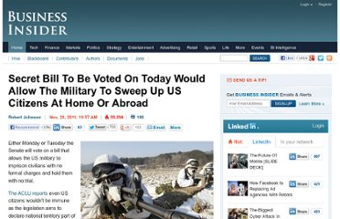 http://www.businessinsider.com/secret-bill-to-be-voted-on-today-would-allow-the-military-to-sweep-up-us-citizens-at-home-or-abroad-2011-11#ixzz1f2m5Oymv