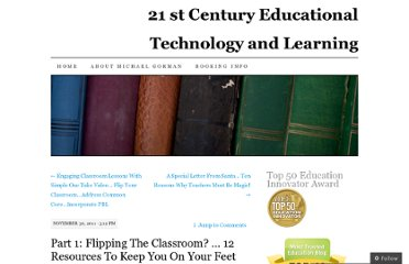 http://21centuryedtech.wordpress.com/2011/11/30/part-1-flipping-the-classroom-12-resources-to-keep-you-on-your-feet/