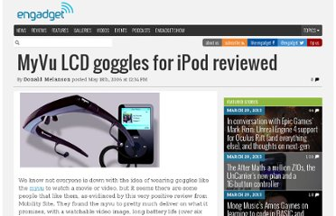 http://www.engadget.com/2006/05/18/myvu-lcd-goggles-for-ipod-reviewed/