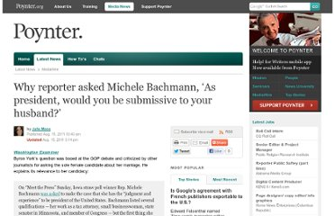 http://www.poynter.org/latest-news/mediawire/142758/why-reporter-asked-michele-bachmann-as-president-would-you-be-submissive-to-your-husband/
