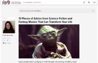 http://io9.com/5864397/10-pieces-of-advice-from-science-fiction-and-fantasy-movies-that-can-transform-your-life