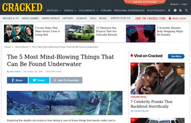 http://www.cracked.com/article_19557_the-5-most-mind-blowing-things-that-can-be-found-underwater.html