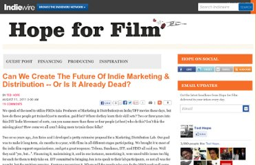 http://blogs.indiewire.com/tedhope/can_we_create_the_future_of_indie_marketing_distribution_--_or_is_it_alread