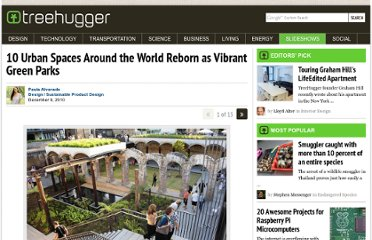 http://www.treehugger.com/slideshows/sustainable-product-design/10-urban-spaces-around-the-world-reborn-as-vibrant-green-parks/