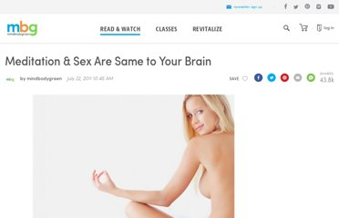 http://www.mindbodygreen.com/0-2821/Meditation-Sex-Are-Same-to-Your-Brain.html