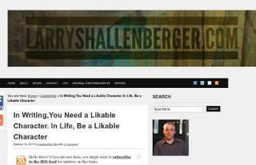 http://www.larryshallenberger.com/2011/10/14/in-writingyou-need-a-likable-character-in-life-be-a-likable-character/