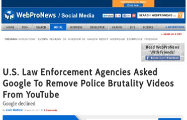 http://www.webpronews.com/u-s-law-enforcement-agencies-asked-google-to-remove-police-brutality-videos-from-youtube-2011-10