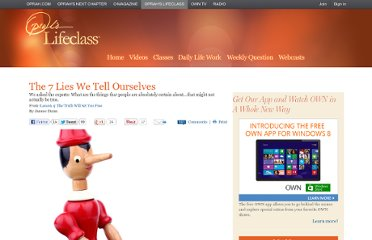 http://www.oprah.com/oprahs-lifeclass/The-7-Lies-We-Tell-Ourselves-Jancee-Dunn?SiteID=stumble-lies-we-tell-ourselves
