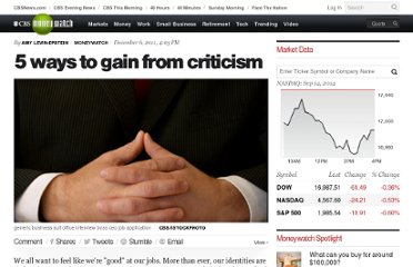 http://www.cbsnews.com/8301-505125_162-57337498/5-ways-to-gain-from-criticism/