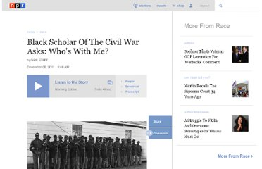 http://www.npr.org/2011/12/08/143291199/black-scholar-of-the-civil-war-asks-whos-with-me