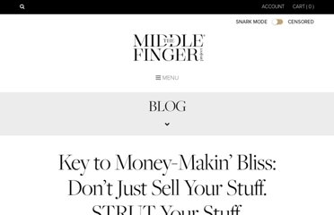 http://www.themiddlefingerproject.org/key-to-money-makin-bliss-dont-just-sell-your-stuff-strut-your-stuff/