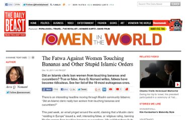 http://www.thedailybeast.com/articles/2011/12/10/the-fatwa-against-women-touching-bananas-and-other-stupid-islamic-orders.html