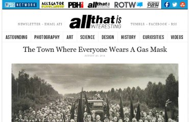 http://all-that-is-interesting.com/the-town-where-everyone-wears-a-gas-mask