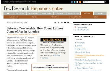 http://www.pewhispanic.org/2009/12/11/between-two-worlds-how-young-latinos-come-of-age-in-america/