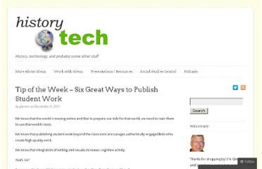 http://historytech.wordpress.com/2011/12/09/tip-of-the-week-six-great-ways-to-publish-student-work/