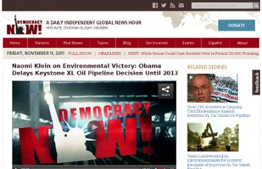 http://www.democracynow.org/2011/11/11/naomi_klein_obama_delays_keystone_xl