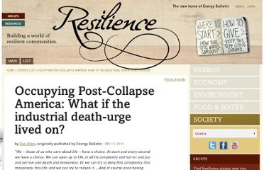 http://www.energybulletin.net/stories/2011-12-13/occupying-post-collapse-america-what-if-industrial-death-urge-lived