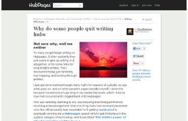 http://cloudexplorer.hubpages.com/hub/Why-do-some-people-quit-writing-hubs