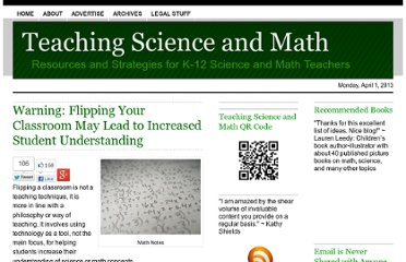 http://www.teachscienceandmath.com/2011/12/15/warning-flipping-your-classroom-may-lead-to-increased-student-understanding/