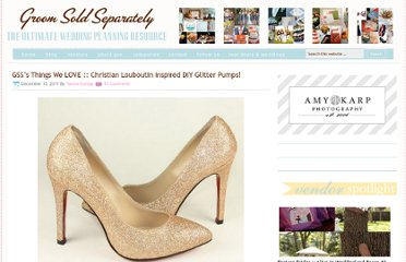 http://www.groomsoldseparately.com/weddings/gsss-things-we-love-christian-louboutin-inspired-diy-glitter-pumps/