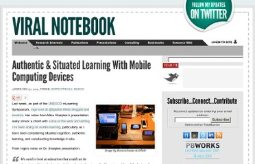 http://viral-notebook.com/blog/2011/12/20/authentic-situated-learning-with-mobile-computing-devices/