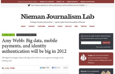 http://www.niemanlab.org/2011/12/amy-webb-big-data-mobile-payments-and-identity-authentication-will-be-big-in-2012/