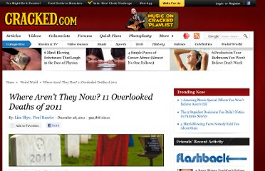 http://www.cracked.com/article_19615_where-arenE28099t-they-now-11-overlooked-deaths-2011.html