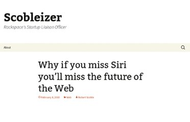 http://scobleizer.com/2010/02/08/why-if-you-miss-siri-youll-miss-the-future-of-the-web/