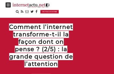 http://www.internetactu.net/2010/02/10/comment-linternet-transforme-t-il-la-facon-dont-on-pense-25-la-grande-question-de-lattention/