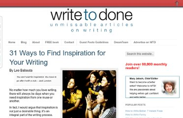 http://writetodone.com/2008/03/03/31-ways-to-find-inspiration-for-your-writing/