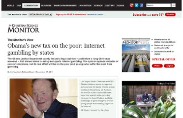 http://www.csmonitor.com/Commentary/the-monitors-view/2011/1227/Obama-s-new-tax-on-the-poor-Internet-gambling-by-states