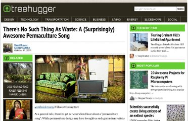 http://www.treehugger.com/culture/theres-no-such-thing-waste-surprisingly-awesome-permaculture-song-video.html