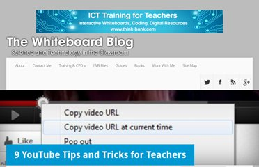 http://www.whiteboardblog.co.uk/2012/01/9-youtube-tips-and-tricks-for-teachers/