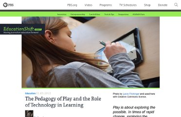 http://www.pbs.org/mediashift/2012/01/the-pedagogy-of-play-and-the-role-of-technology-in-learning003.html