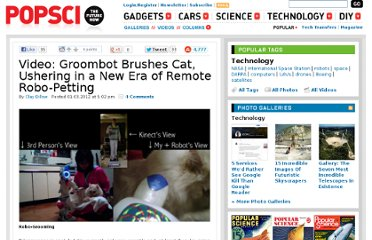 http://www.popsci.com/technology/article/2012-01/video-cat-brushing-groombot-successfully-brushes-cat-ushering-new-era-remote-robo-petting