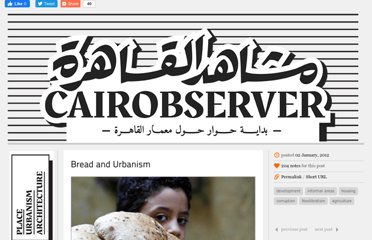 http://cairobserver.com/post/15197946860/bread-and-urbanism