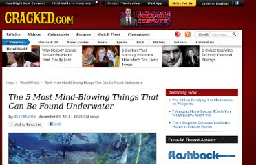 http://www.cracked.com/article_19557_the-5-most-mind-blowing-things-that-can-be-found-underwater_p2.html