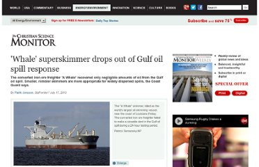 http://www.csmonitor.com/Environment/2010/0717/Whale-superskimmer-drops-out-of-Gulf-oil-spill-response