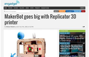 http://www.engadget.com/2012/01/09/makerbot-goes-big-with-replicator-3d-printer/