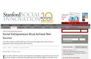 http://www.ssireview.org/blog/entry/social_entrepreneurs_must_achieve_not_survive/