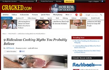 http://www.cracked.com/article_19628_9-ridiculous-cooking-myths-you-probably-believe.html