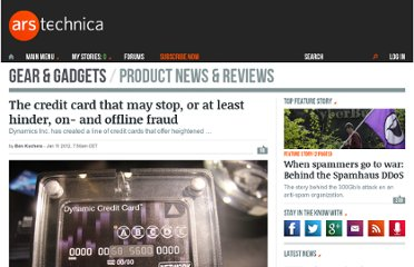 http://arstechnica.com/gadgets/news/2012/01/the-credit-card-that-may-stop-or-at-least-hinder-on--and-offline-fraud.ars