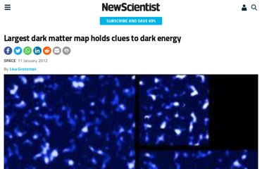 http://www.newscientist.com/article/dn21342-largest-dark-matter-map-holds-clues-to-dark-energy.html