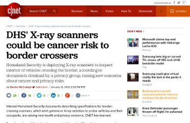 http://news.cnet.com/8301-31921_3-57358146-281/dhs-x-ray-scanners-could-be-cancer-risk-to-border-crossers/